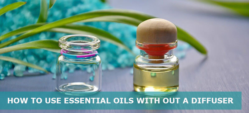 how to use essential oils with out a diffuser
